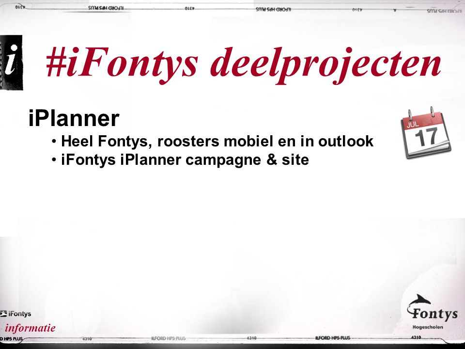 #iFontys Ambitie voor de volgende fase Anyplace Anytime Anywhere Anything Anybody Embrace emerging media & technology