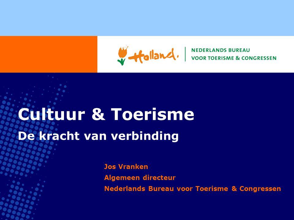 Cultuur & Toerisme De kracht van verbinding Jos Vranken Algemeen directeur Nederlands Bureau voor Toerisme & Congressen
