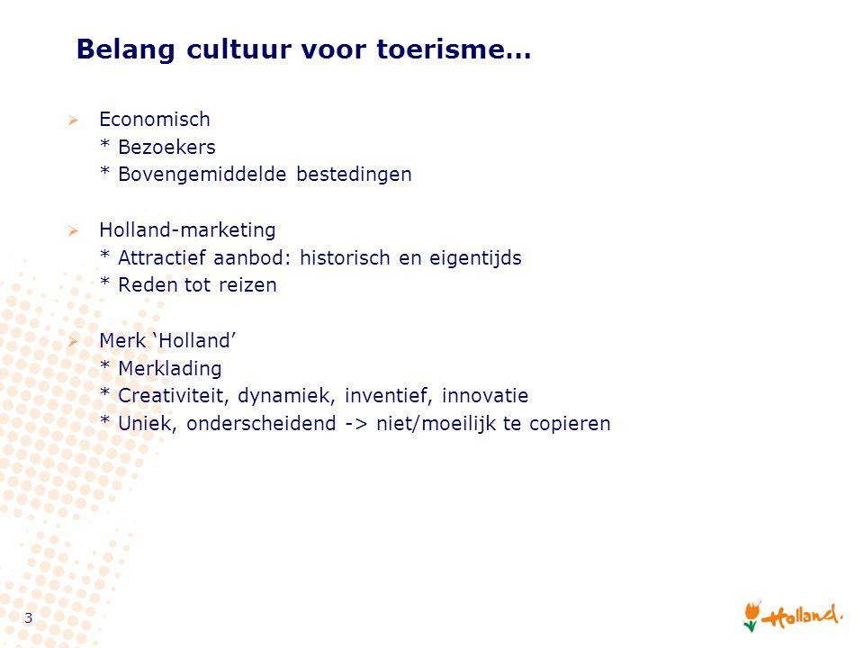 3 Belang cultuur voor toerisme…  Economisch * Bezoekers * Bovengemiddelde bestedingen  Holland-marketing * Attractief aanbod: historisch en eigentijds * Reden tot reizen  Merk 'Holland' * Merklading * Creativiteit, dynamiek, inventief, innovatie * Uniek, onderscheidend -> niet/moeilijk te copieren