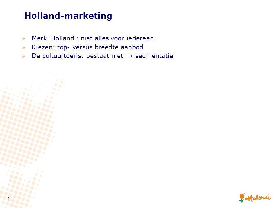 5 Holland-marketing  Merk 'Holland': niet alles voor iedereen  Kiezen: top- versus breedte aanbod  De cultuurtoerist bestaat niet -> segmentatie