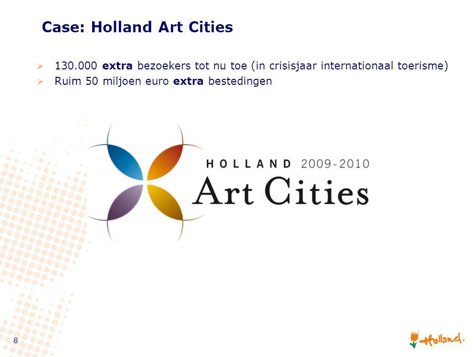 8 Case: Holland Art Cities  130.000 extra bezoekers tot nu toe (in crisisjaar internationaal toerisme)  Ruim 50 miljoen euro extra bestedingen