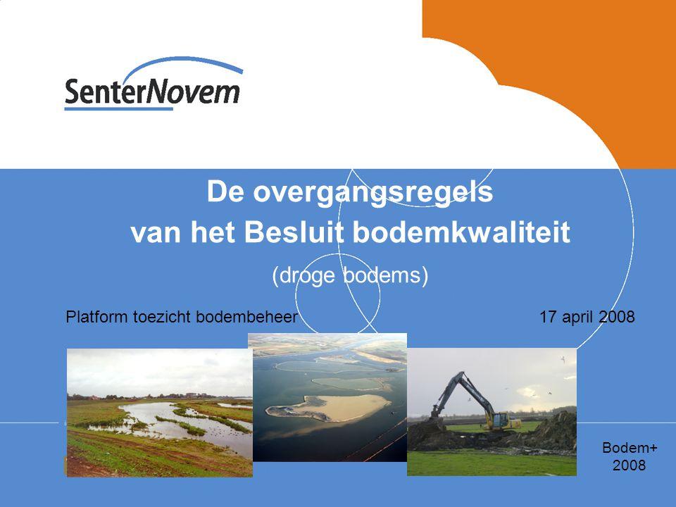 De overgangsregels van het Besluit bodemkwaliteit (droge bodems) Platform toezicht bodembeheer17 april 2008 Bodem+ 2008
