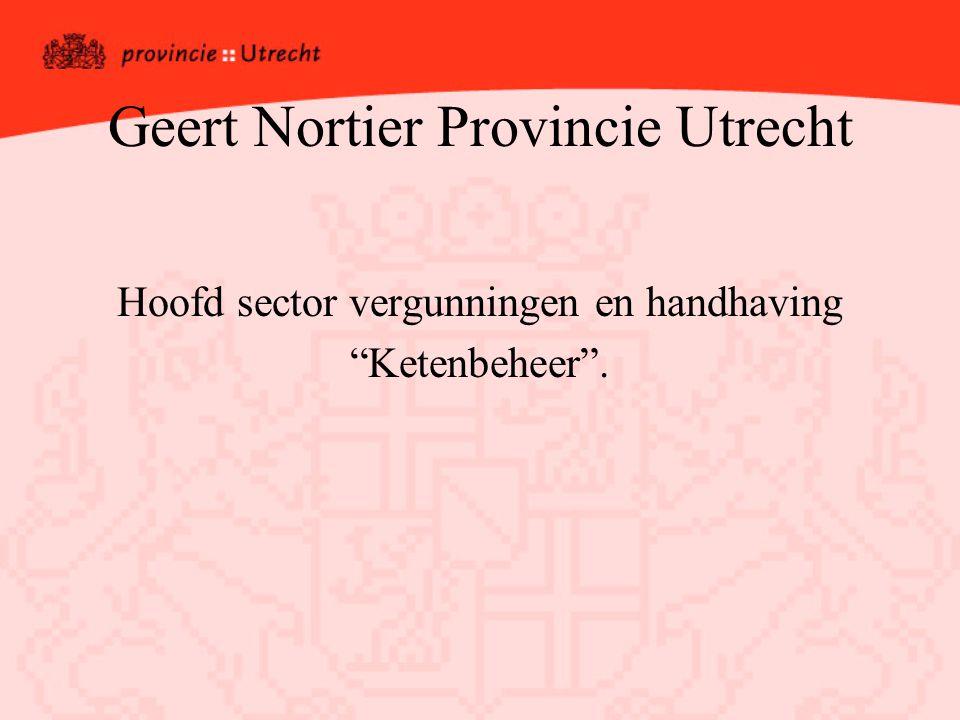 Geert Nortier Provincie Utrecht Hoofd sector vergunningen en handhaving Ketenbeheer .