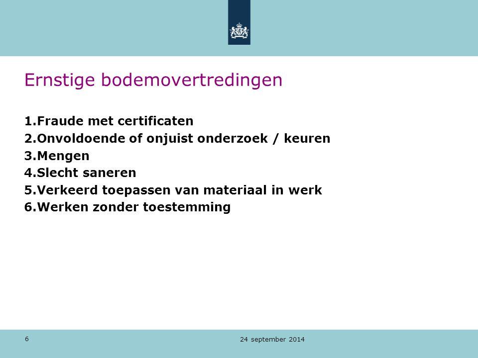 6 Ernstige bodemovertredingen 1.Fraude met certificaten 2.Onvoldoende of onjuist onderzoek / keuren 3.Mengen 4.Slecht saneren 5.Verkeerd toepassen van