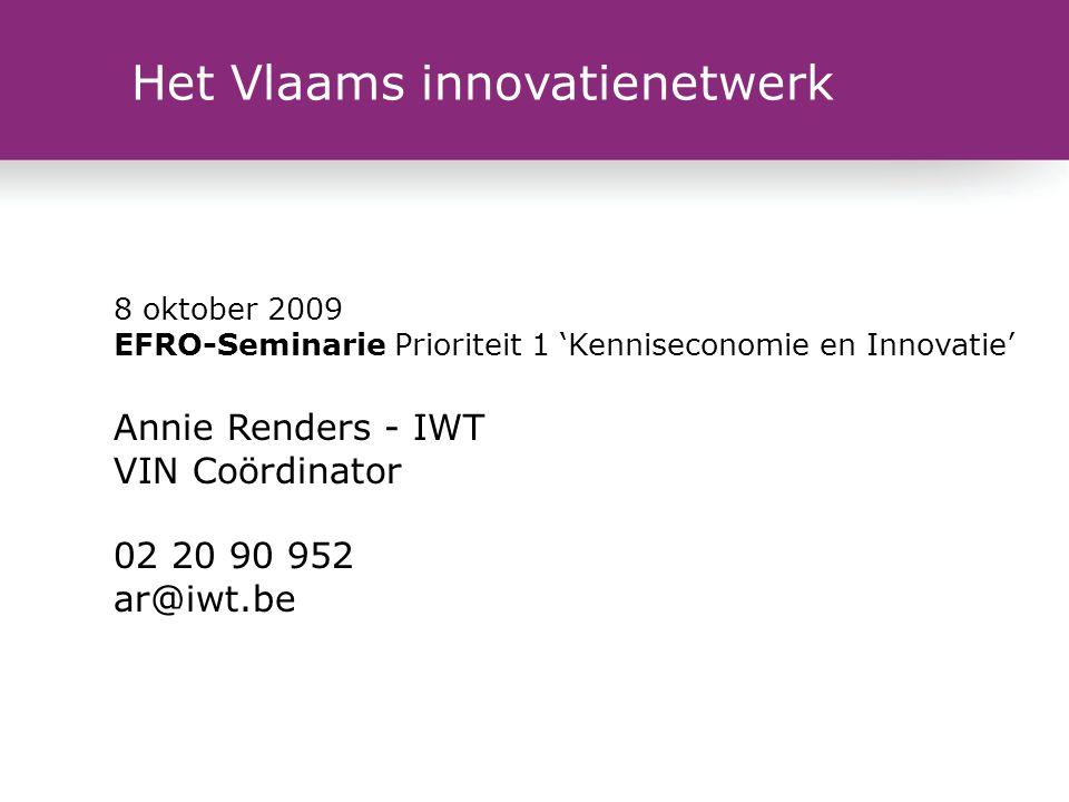 Het Vlaams innovatienetwerk 8 oktober 2009 EFRO-Seminarie Prioriteit 1 'Kenniseconomie en Innovatie' Annie Renders - IWT VIN Coördinator 02 20 90 952 ar@iwt.be