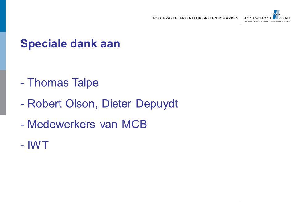 Speciale dank aan - Thomas Talpe - Robert Olson, Dieter Depuydt - Medewerkers van MCB - IWT
