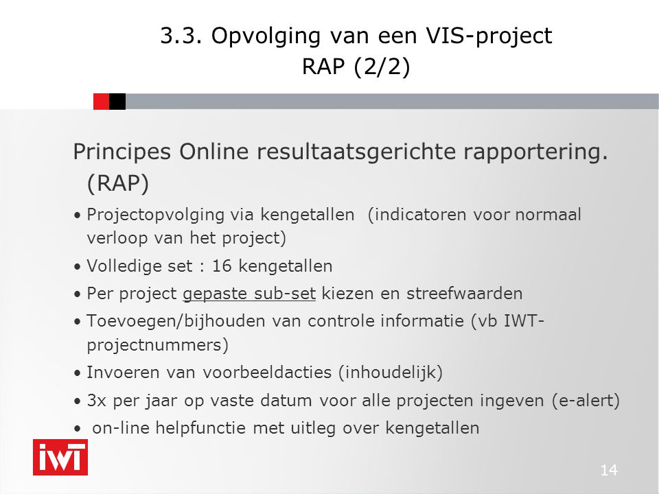 14 3.3. Opvolging van een VIS-project RAP (2/2) Principes Online resultaatsgerichte rapportering.
