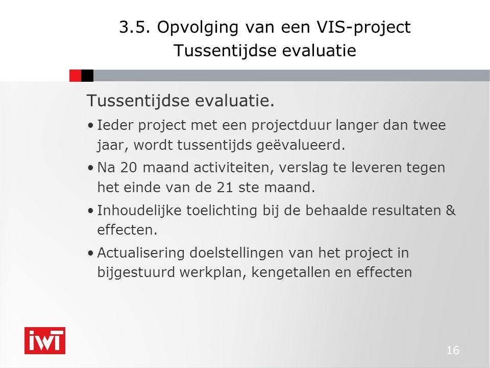 16 3.5. Opvolging van een VIS-project Tussentijdse evaluatie Tussentijdse evaluatie.