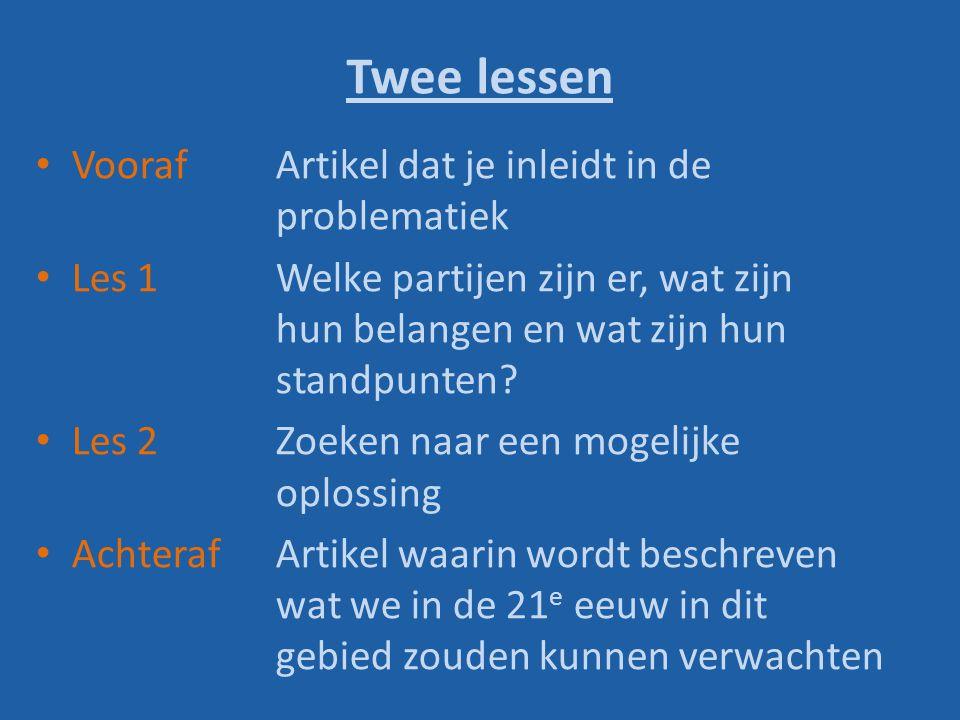 Twee lessen VoorafArtikel dat je inleidt in de problematiek Les 1Welke partijen zijn er, wat zijn hun belangen en wat zijn hun standpunten? Les 2Zoeke
