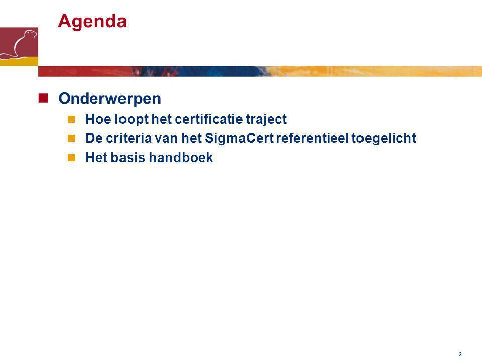 2 Agenda Onderwerpen Hoe loopt het certificatie traject De criteria van het SigmaCert referentieel toegelicht Het basis handboek