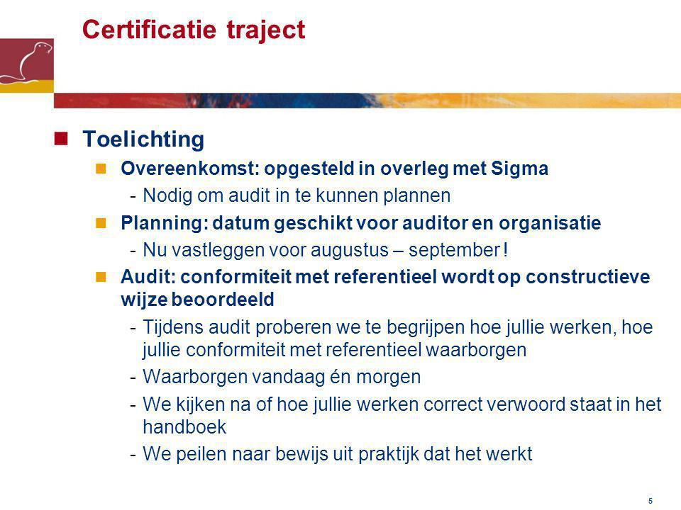 5 Toelichting Overeenkomst: opgesteld in overleg met Sigma -Nodig om audit in te kunnen plannen Planning: datum geschikt voor auditor en organisatie -Nu vastleggen voor augustus – september .
