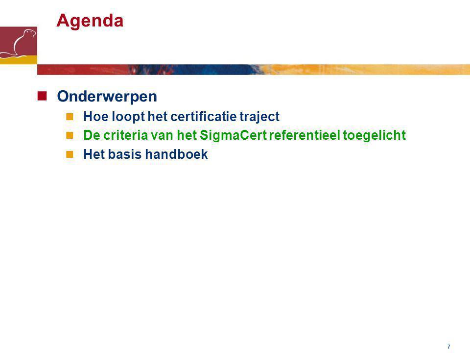 7 Agenda Onderwerpen Hoe loopt het certificatie traject De criteria van het SigmaCert referentieel toegelicht Het basis handboek