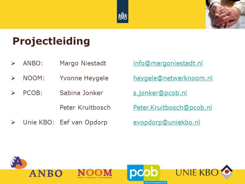 Projectleiding  ANBO: Margo Niestadt info@margoniestadt.nlinfo@margoniestadt.nl  NOOM: Yvonne Heygeleheygele@netwerknoom.nlheygele@netwerknoom.nl  PCOB: Sabina Jonker s.jonker@pcob.nls.jonker@pcob.nl Peter KruitboschPeter.Kruitbosch@pcob.nlPeter.Kruitbosch@pcob.nl  Unie KBO: Eef van Opdorpevopdorp@uniekbo.nlevopdorp@uniekbo.nl 10