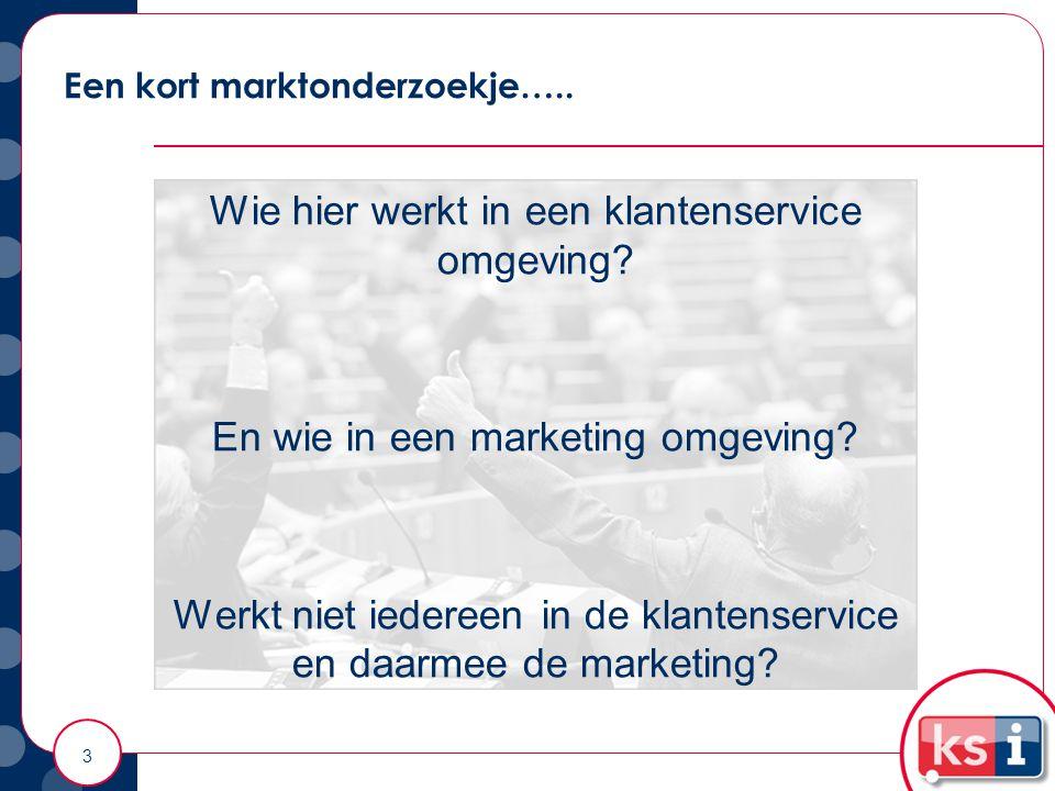 Een kort marktonderzoekje…..Wie hier werkt in een klantenservice omgeving.