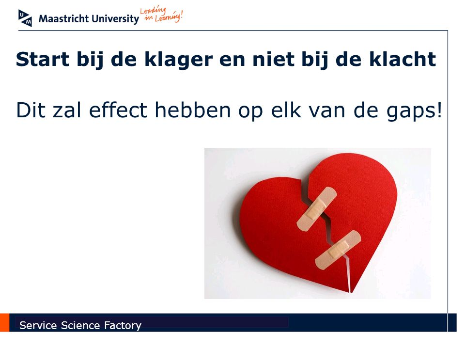 Faculty of Economics and Business Administration Service Science Factory Start bij de klager en niet bij de klacht Dit zal effect hebben op elk van de gaps!