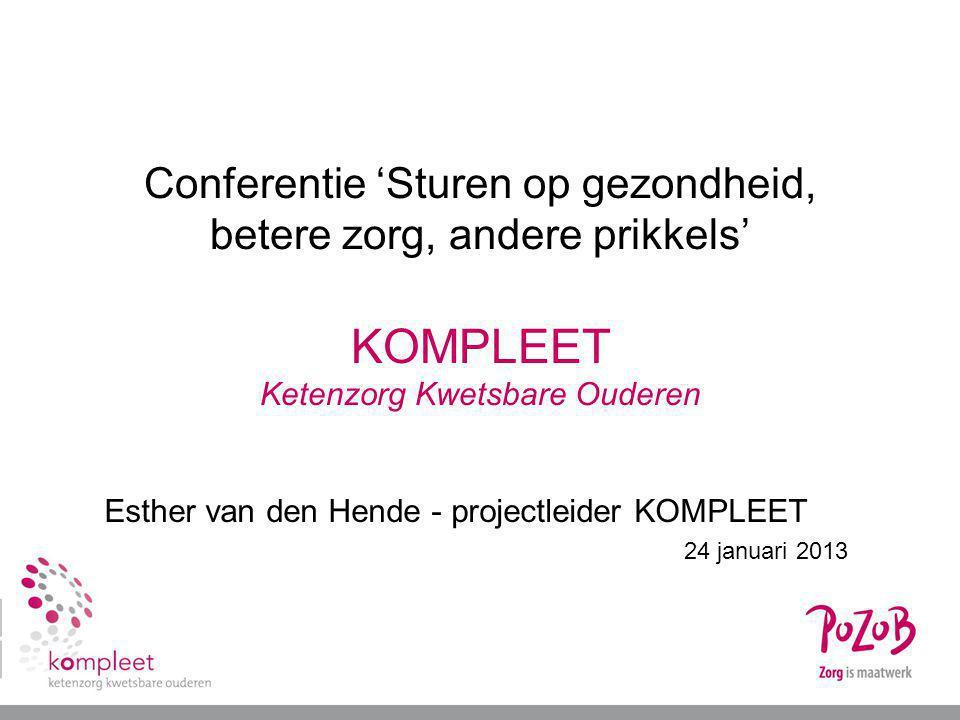 Conferentie 'Sturen op gezondheid, betere zorg, andere prikkels' KOMPLEET Ketenzorg Kwetsbare Ouderen Esther van den Hende - projectleider KOMPLEET 24