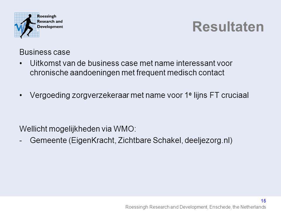 Roessingh Research and Development, Enschede, the Netherlands Resultaten 15 Business case Uitkomst van de business case met name interessant voor chronische aandoeningen met frequent medisch contact Vergoeding zorgverzekeraar met name voor 1 e lijns FT cruciaal Wellicht mogelijkheden via WMO: -Gemeente (EigenKracht, Zichtbare Schakel, deeljezorg.nl)