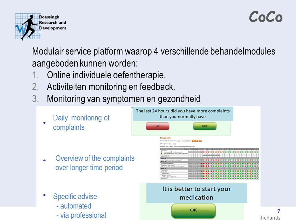 Roessingh Research and Development, Enschede, the Netherlands 8 CoCo Modulair service platform waarop 4 verschillende behandelmodules aangeboden kunnen worden: 1.Online individuele oefentherapie.
