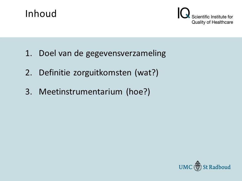 1.Doel van de gegevensverzameling 2.Definitie zorguitkomsten (wat?) 3.Meetinstrumentarium (hoe?) Inhoud