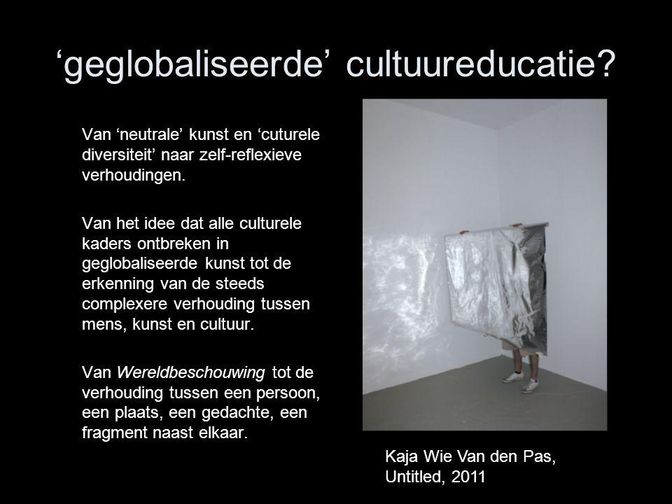 'geglobaliseerde' cultuureducatie.