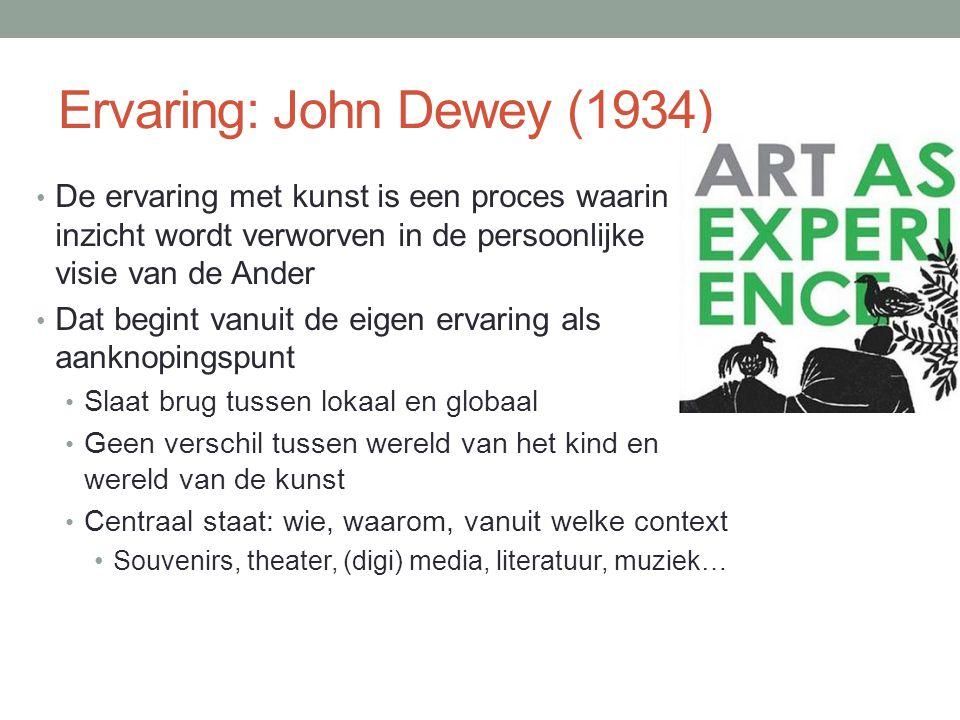 Ervaring: John Dewey (1934) De ervaring met kunst is een proces waarin inzicht wordt verworven in de persoonlijke visie van de Ander Dat begint vanuit de eigen ervaring als aanknopingspunt Slaat brug tussen lokaal en globaal Geen verschil tussen wereld van het kind en wereld van de kunst Centraal staat: wie, waarom, vanuit welke context Souvenirs, theater, (digi) media, literatuur, muziek…