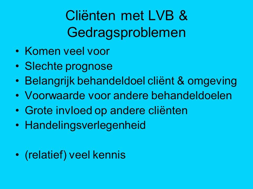 Cliënten met LVB & Gedragsproblemen Komen veel voor Slechte prognose Belangrijk behandeldoel cliënt & omgeving Voorwaarde voor andere behandeldoelen G