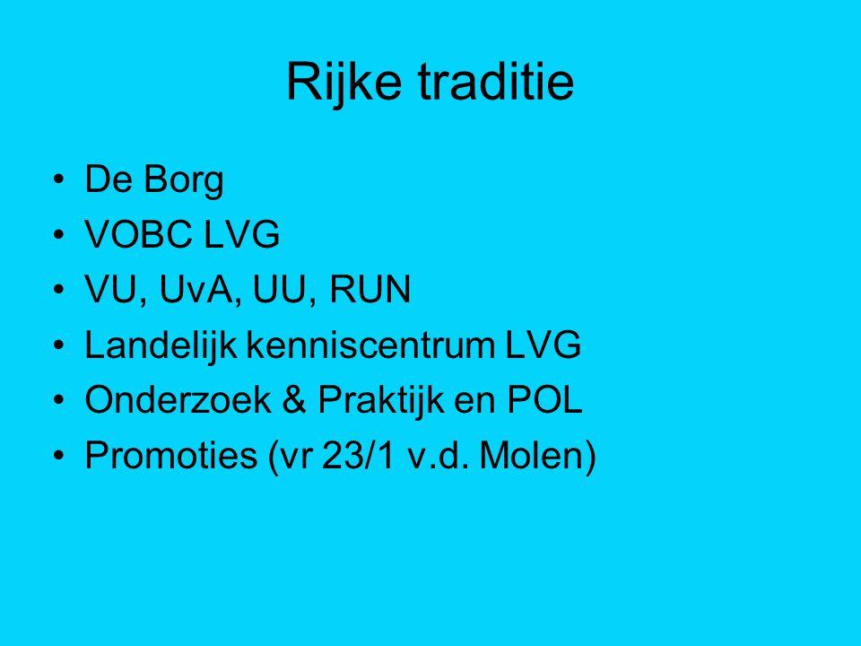 Rijke traditie De Borg VOBC LVG VU, UvA, UU, RUN Landelijk kenniscentrum LVG Onderzoek & Praktijk en POL Promoties (vr 23/1 v.d. Molen)