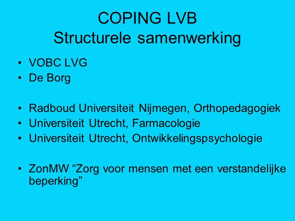 COPING LVB Structurele samenwerking VOBC LVG De Borg Radboud Universiteit Nijmegen, Orthopedagogiek Universiteit Utrecht, Farmacologie Universiteit Ut