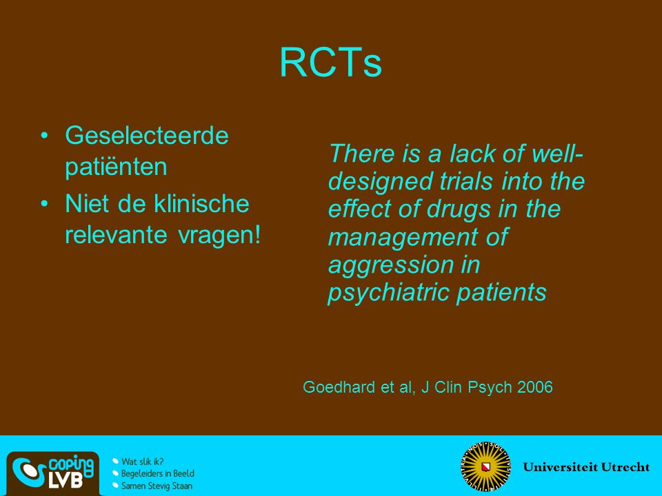 RCTs Geselecteerde patiënten Niet de klinische relevante vragen! There is a lack of well- designed trials into the effect of drugs in the management o
