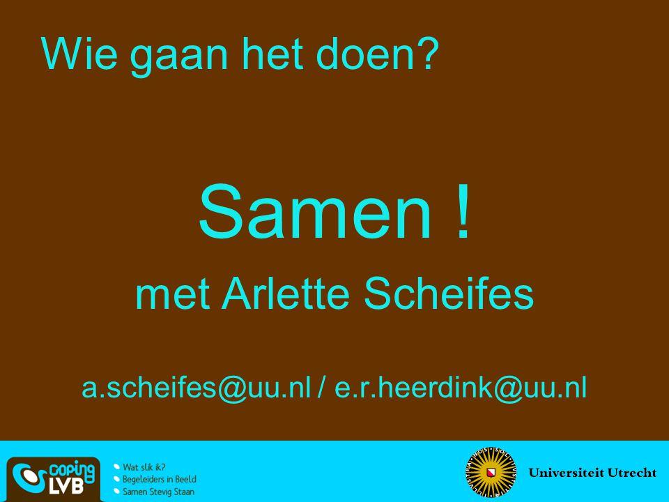 Samen ! met Arlette Scheifes a.scheifes@uu.nl / e.r.heerdink@uu.nl Wie gaan het doen?