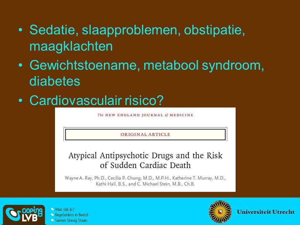 Sedatie, slaapproblemen, obstipatie, maagklachten Gewichtstoename, metabool syndroom, diabetes Cardiovasculair risico?