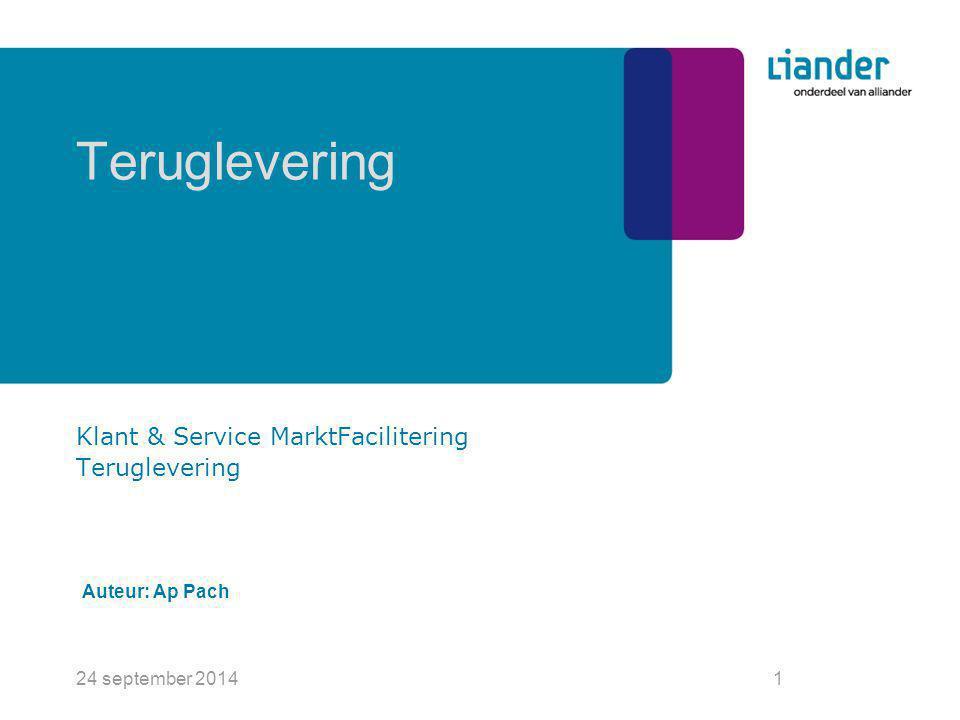 24 september 20141 Teruglevering Klant & Service MarktFacilitering Teruglevering Auteur: Ap Pach