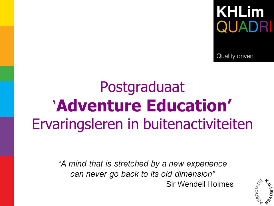 "Postgraduaat ' Adventure Education' Ervaringsleren in buitenactiviteiten ""A mind that is stretched by a new experience can never go back to its old di"