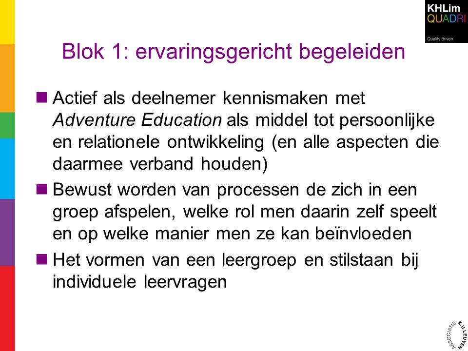 Blok 1: ervaringsgericht begeleiden Actief als deelnemer kennismaken met Adventure Education als middel tot persoonlijke en relationele ontwikkeling (