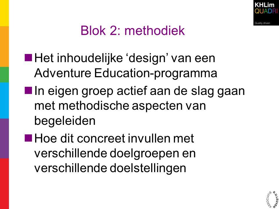 Blok 2: methodiek Het inhoudelijke 'design' van een Adventure Education-programma In eigen groep actief aan de slag gaan met methodische aspecten van