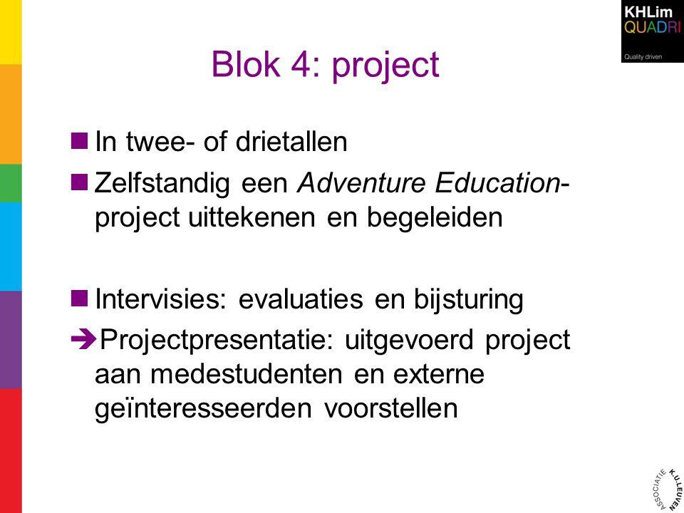 Blok 4: project In twee- of drietallen Zelfstandig een Adventure Education- project uittekenen en begeleiden Intervisies: evaluaties en bijsturing  P