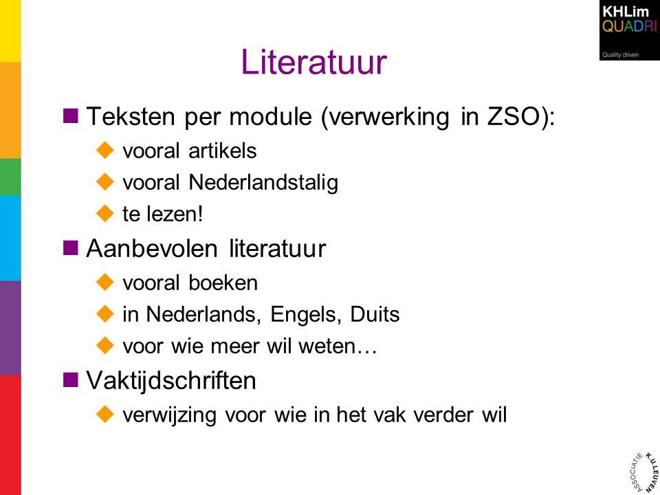 Literatuur Teksten per module (verwerking in ZSO):  vooral artikels  vooral Nederlandstalig  te lezen! Aanbevolen literatuur  vooral boeken  in N