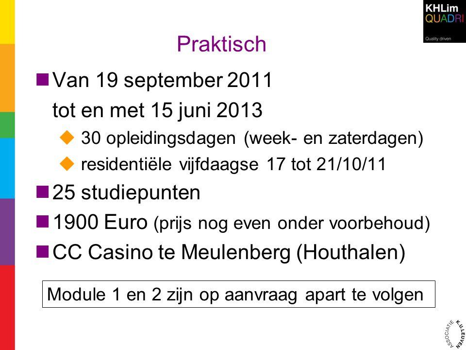 Praktisch Van 19 september 2011 tot en met 15 juni 2013  30 opleidingsdagen (week- en zaterdagen)  residentiële vijfdaagse 17 tot 21/10/11 25 studie