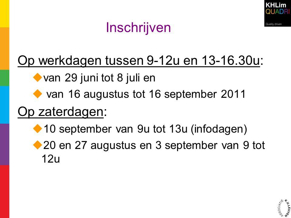 Inschrijven Op werkdagen tussen 9-12u en 13-16.30u:  van 29 juni tot 8 juli en  van 16 augustus tot 16 september 2011 Op zaterdagen:  10 september