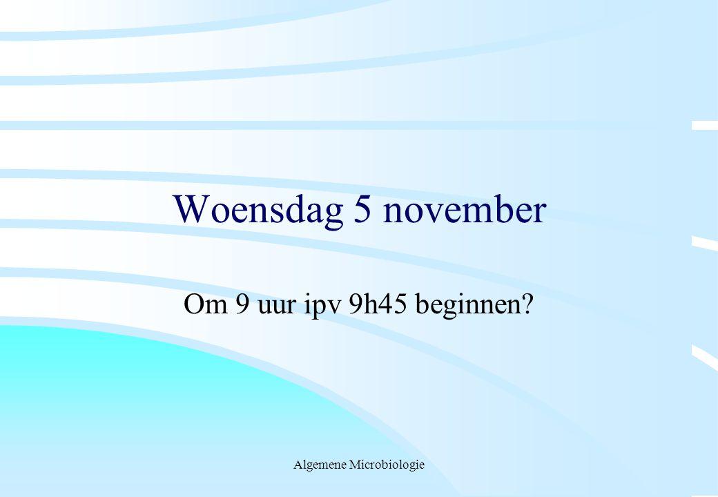 Algemene Microbiologie Woensdag 5 november Om 9 uur ipv 9h45 beginnen?