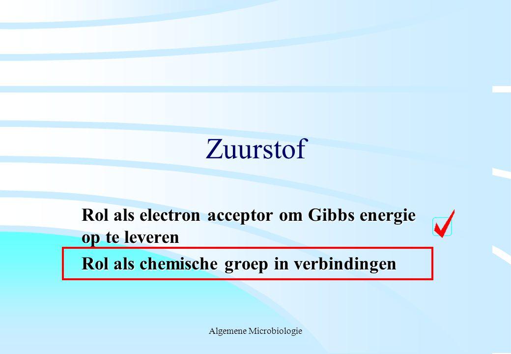 Algemene Microbiologie Zuurstof Rol als electron acceptor om Gibbs energie op te leveren Rol als chemische groep in verbindingen