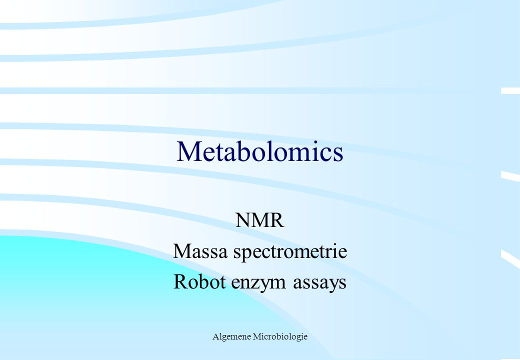 Algemene Microbiologie Metabolomics NMR Massa spectrometrie Robot enzym assays