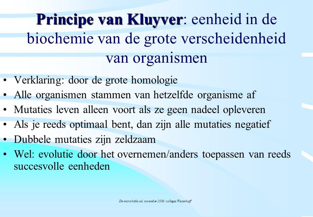 De microbiële cel, november 2008: colleges Westerhoff Principe van Kluyver Principe van Kluyver: eenheid in de biochemie van de grote verscheidenheid