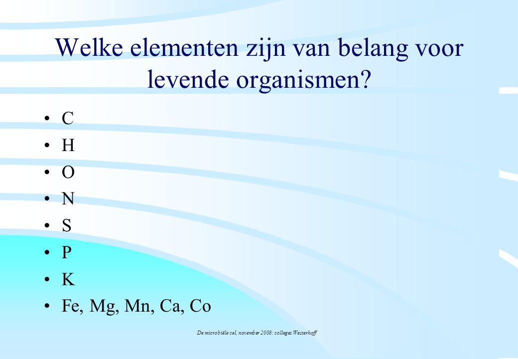 De microbiële cel, november 2008: colleges Westerhoff Welke elementen zijn van belang voor levende organismen? C H O N S P K Fe, Mg, Mn, Ca, Co