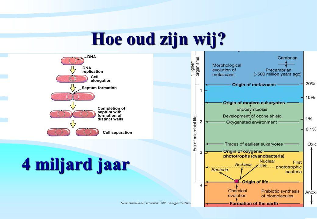 De microbiële cel, november 2008: colleges Westerhoff Hoe oud zijn wij? 4 miljard jaar