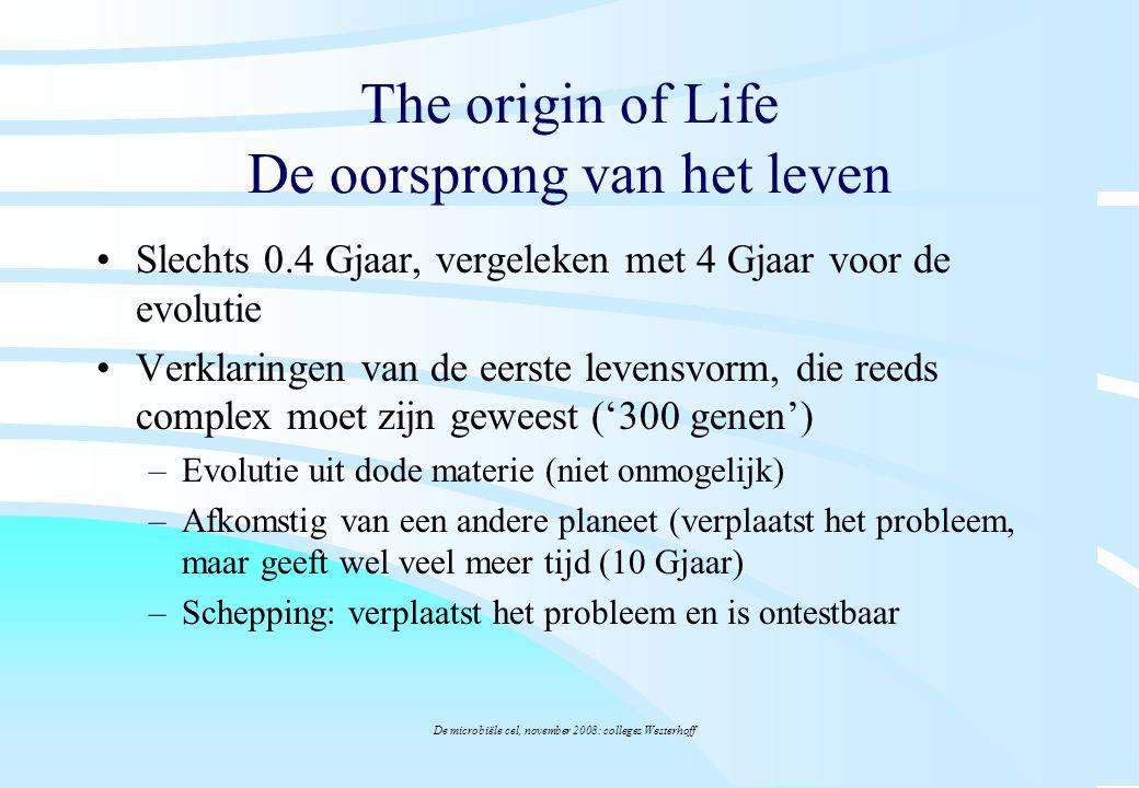 De microbiële cel, november 2008: colleges Westerhoff The origin of Life De oorsprong van het leven Slechts 0.4 Gjaar, vergeleken met 4 Gjaar voor de