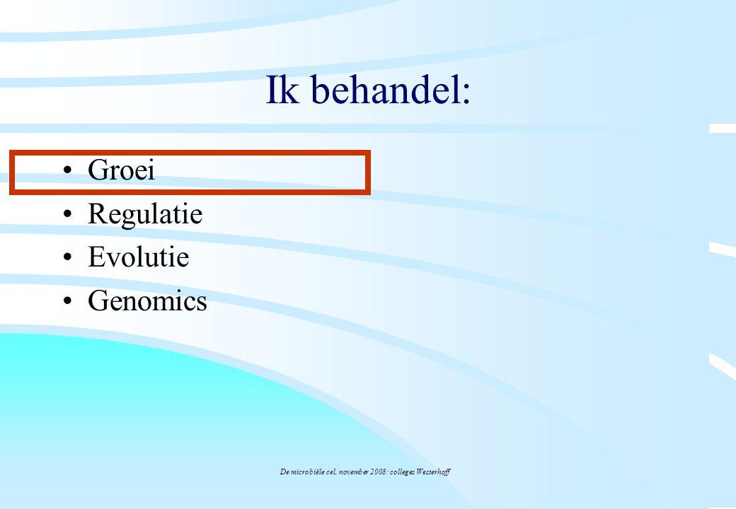 De microbiële cel, november 2008: colleges Westerhoff Ik behandel: Groei Regulatie Evolutie Genomics