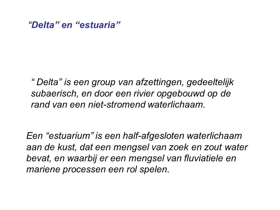 Delta is een group van afzettingen, gedeeltelijk subaerisch, en door een rivier opgebouwd op de rand van een niet-stromend waterlichaam.