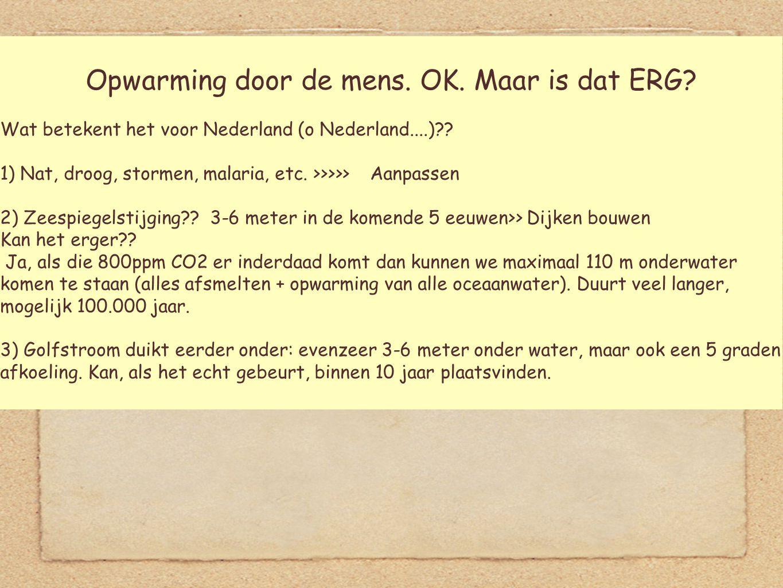 Opwarming door de mens. OK. Maar is dat ERG. Wat betekent het voor Nederland (o Nederland....) .