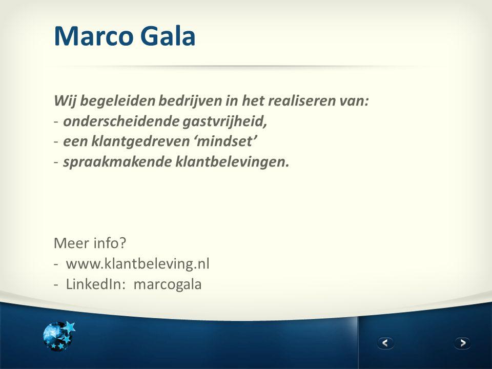 Marco Gala Wij begeleiden bedrijven in het realiseren van: -onderscheidende gastvrijheid, -een klantgedreven 'mindset' -spraakmakende klantbelevingen.